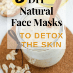 3 DIY Natural Face Masks to Detox Your Skin