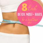 8 BEST Detox Must-Haves for a Healthier YOU